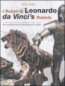 I robot di Leonardo. La meccanica e i nuovi automi nei codici svelati-Da Vincis robots. New mechanics and new automata found in codices. Con gadget.pdf