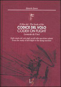 Il libro del codice del volo. Leonardo da Vinci. Dallo studio del volo degli uccelli alla macchina volante. Ediz. italiana e inglese