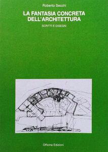 La fantasia concreta dell'architettura. Scritti e disegni