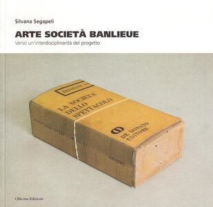 Arte società Banlieue. Verso un'interdisciplinarità del progetto