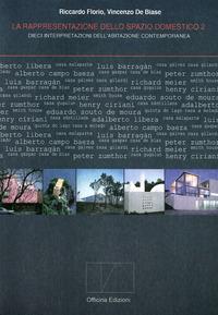 La La rappresentazione dello spazio domestico. Vol. 2: Dieci interpretazioni dello spazio domestico. - Florio Riccardo De Biase Vincenzo - wuz.it