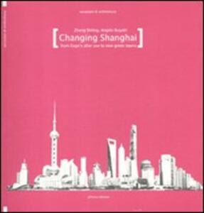 Changing Shanghai. From Expo's after use to the new green towns