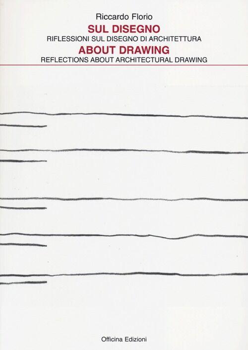 Sul disegno. Riflessioni sul disegno di architettura-About drawing. Reflections about architectural drawing