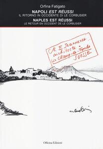 Napoli est réussi. Il ritorno in Occidente di Le Corbusier. Ediz. italiana e francese