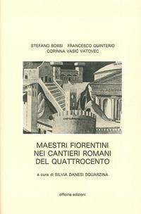 Maestri fiorentini nei cantieri romani del '400. Ediz. illustrata - Borsi Stefano Quinterio Francesco Vasic Vatovec Corinna - wuz.it