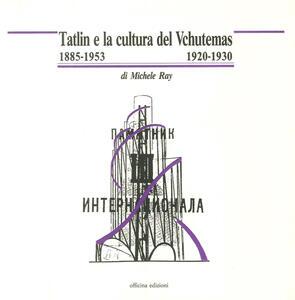 Tatlin e la cultura del Vchutemas (1885-1953/1920-1930)