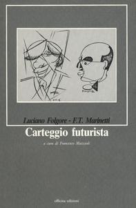 Libro Carteggio futurista Luciano Folgore , Filippo T. Marinetti