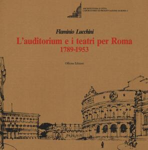 L' auditorium e i teatri per Roma (1789-1953)