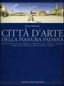 Città darte della pianura padana. Alessandria, Bologna, Brescia, Cremona, Lodi, Mantova, Modena, Parma, Pavia, Piacenza, Reggio Emilia, Verona.pdf