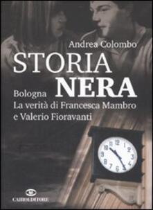 Storia nera. Bologna la verità di Francesca Mambro e Valerio Fioravanti - Andrea Colombo - copertina