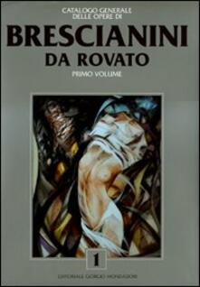 Catalogo generale delle opere di Brescianini da Rovato. Vol. 1 - Paolo Levi,Vittorio Sgarbi - copertina