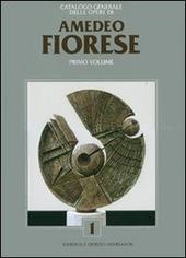 Catalogo generale delle opere di Amedeo Fiorese. Ediz. italiana e inglese. Vol. 1