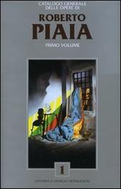 Catalogo generale delle opere di Roberto Piaia. Vol. 1