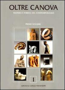 Libro Oltre il Canova. Materia e forma nel contemporaneo. Vol. 1
