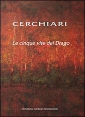Cerchiari. Le cinque vite del Drago. Catalogo della mostra (Milano, 24 febbraio-13 marzo 2011)
