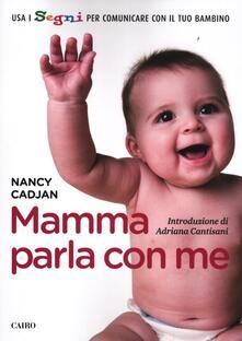 Mamma parla con me. Usa i segni per comunicare con il tuo bambino