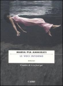 Libro Le voci intorno Maria Pia Ammirati