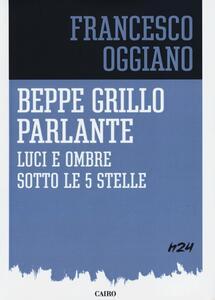 Beppe Grillo parlante. Luci e ombre sotto le 5 stelle - Francesco Oggiano - copertina