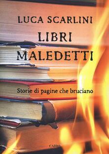 Promoartpalermo.it Libri maledetti. Storie di pagine che bruciano Image