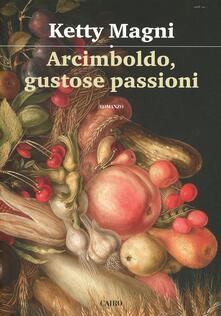 Arcimboldo, gustose passioni - Ketty Magni - copertina