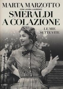 Smeraldi a colazione. Le mie sette vite - Marta Marzotto,Laura Laurenzi - copertina