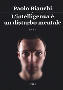 L' intelligenza è un disturbo mentale - Paolo Bianchi - copertina
