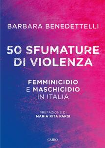 50 sfumature di violenza. Femminicidio e maschicidio in Italia - Barbara Benedettelli - copertina