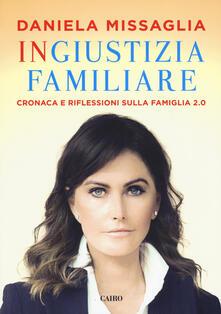 Ingiustizia familiare. Cronaca e riflessioni sulla famiglia 2.0.pdf