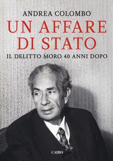 Un affare di Stato. Il delitto Moro 40 anni dopo - Andrea Colombo - copertina
