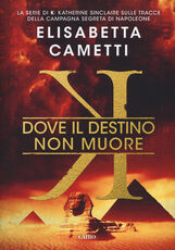 Libro Dove il destino non muore. K Elisabetta Cametti