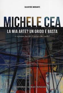 Lpgcsostenible.es Michele Cea. La mia arte? Un grido e basta e ognuno faccia il verso che vuole! Ediz. illustrata Image