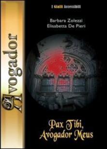 Pax tibi, avogador meus. Con CD-ROM - Barbara A. Zolezzi,Elisabetta De Pieri - copertina