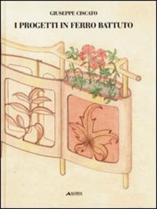 Libro Progetti in ferro battuto Giuseppe Ciscato