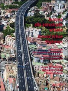 Intorno alle autostrade. Confronti e studi per la riqualificazione ambientale. Ediz. italiana e inglese