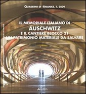 Quaderni 'Anatkh (2009). Vol. 1: Il memoriale italiano di Auschwitz e il cantiere blocco 21. Un patrimonio materiale da salvare.