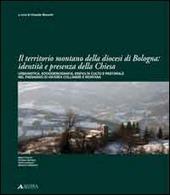 Il territorio montano della diocesi di Bologna. Identita e presenza della chiesa. Urbanistica, socio demografia, edifici di culto e pastorale nel paesaggio...
