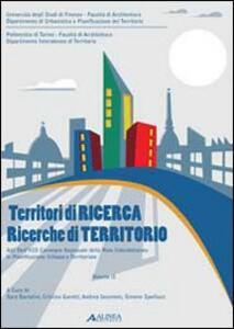 Territori di ricerca. Ricerche di territori. Atti dell'8° Convegno della rete interdottorato in pianificazione urbana e territoriale (Torino, 2008; Firenze 2009). Vol. 2