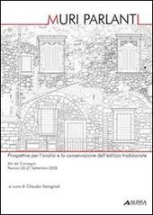 Muri parlanti. Prospettive per l'analisi e la conservazione dell'edilizia tradizionale. Atti del Convegno (Pescara, 26-27 settembre 2008)