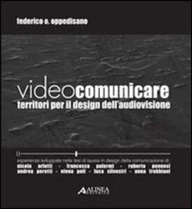 Foto Cover di Videocomunicare. Territori per il design dell'audiovisione, Libro di Federico O. Oppedisano, edito da Alinea