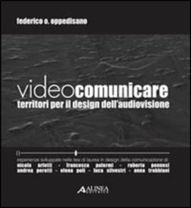 Libro Videocomunicare. Territori per il design dell'audiovisione Federico O. Oppedisano