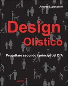Design olistico. Progettare secondo i principi del DfA - Andrea Lupacchini - copertina