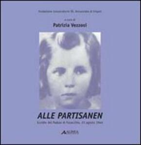Alle partisanen. Eccidio del padule di Fucecchio (23 agosto 1944). Con CD-ROM.