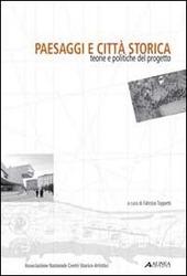 Paesaggi e citta storica. Teorie e politiche del progetto
