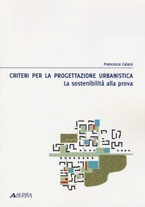 Criteri per la progettazione urbanistica. La sostenibilità alla prova