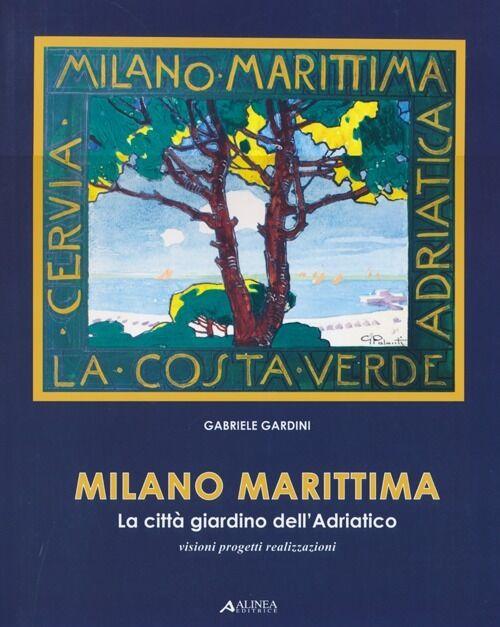 Milano marittima. La città giardino dell'Adriatico. Visioni progetti realizzazioni