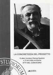 La concretezza del progetto. 10 allievi ricordano Pierluigi Spadolini a 10 anni dalla scomparsa. Atti del Convegno