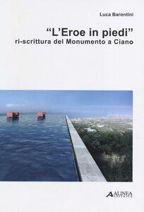 «L'eroe in piedi». Ri-scrittura del monumento a Ciano
