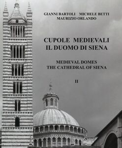 Cupole medievali. Il duomo di Siena. Ediz. italiana e inglese. Vol. 2: La diagnostica strutturale per il cantiere di restauro.