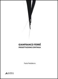 Gianfranco Ferré. Progettazione continua - Maddaluno Paola - wuz.it