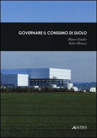Governare il consumo di suolo-Il consumo di suolo dalla provincia di Torino all'arco mediterraneo